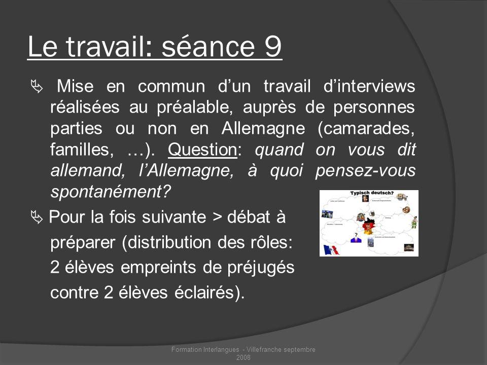 Le travail: séance 9 Mise en commun dun travail dinterviews réalisées au préalable, auprès de personnes parties ou non en Allemagne (camarades, famill