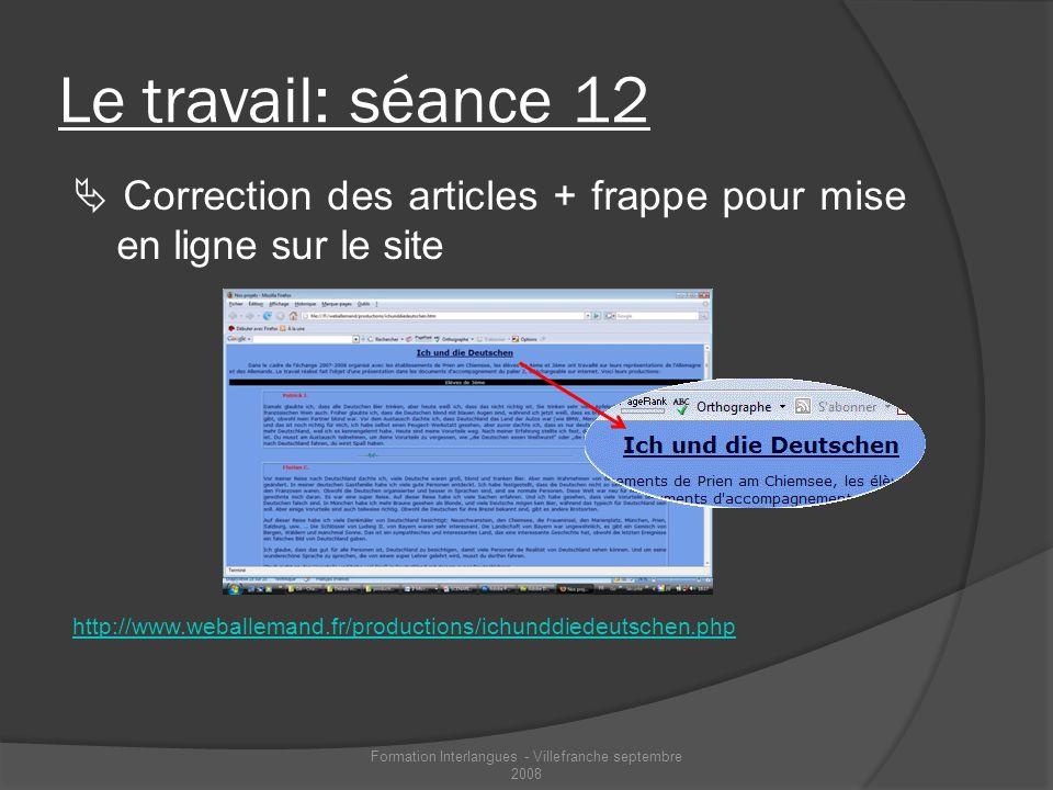 Le travail: séance 12 Correction des articles + frappe pour mise en ligne sur le site http://www.weballemand.fr/productions/ichunddiedeutschen.php For