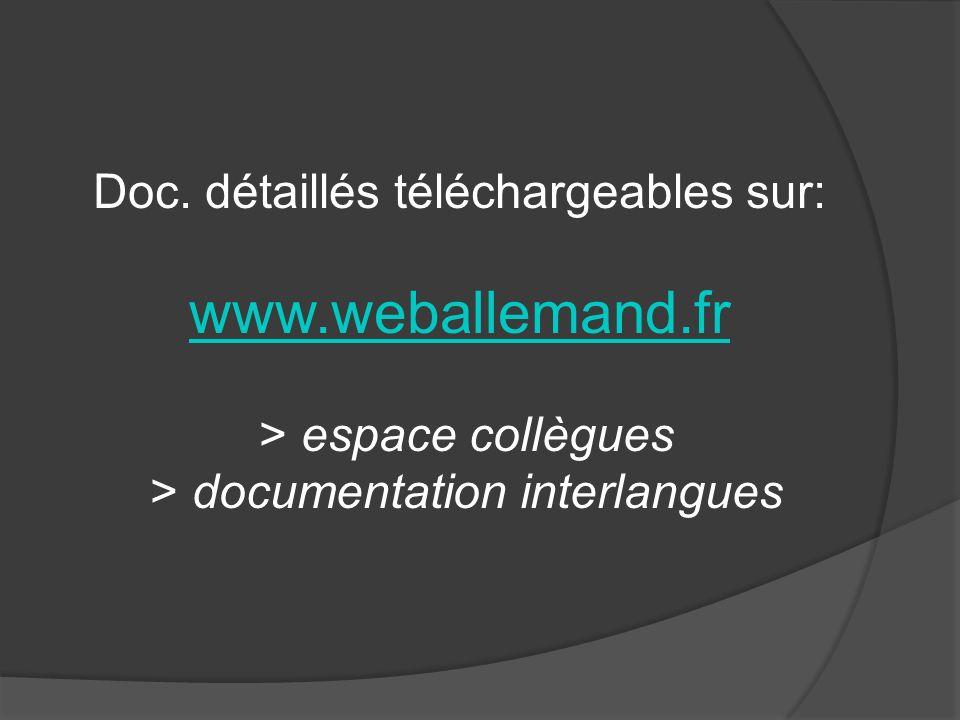 Doc. détaillés téléchargeables sur: www.weballemand.fr > espace collègues > documentation interlangues www.weballemand.fr