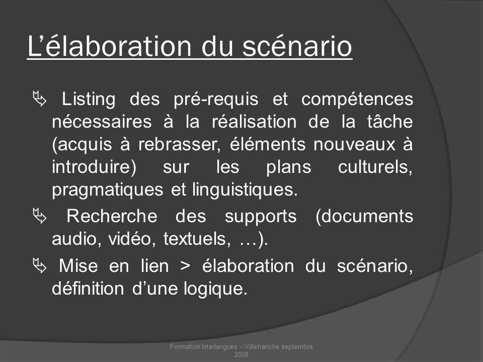 Lélaboration du scénario Listing des pré-requis et compétences nécessaires à la réalisation de la tâche (acquis à rebrasser, éléments nouveaux à intro