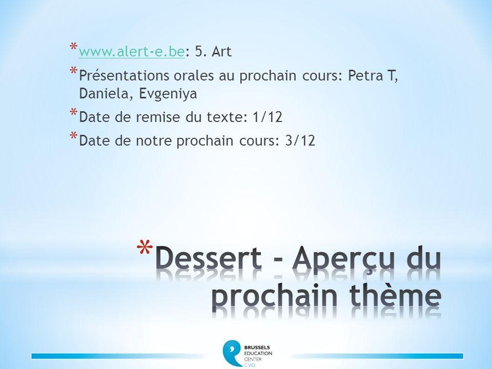 * www.alert-e.be: 5. Art www.alert-e.be * Présentations orales au prochain cours: Petra T, Daniela, Evgeniya * Date de remise du texte: 1/12 * Date de