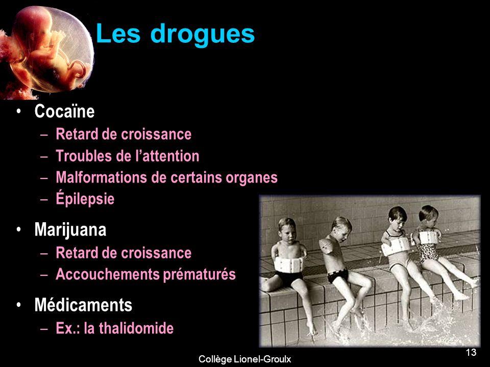 Collège Lionel-Groulx 13 Les drogues Cocaïne – Retard de croissance – Troubles de lattention – Malformations de certains organes – Épilepsie Marijuana