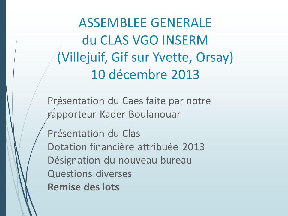 ASSEMBLEE GENERALE du CLAS VGO INSERM (Villejuif, Gif sur Yvette, Orsay) 10 décembre 2013 Présentation du Caes faite par notre rapporteur Kader Boulan