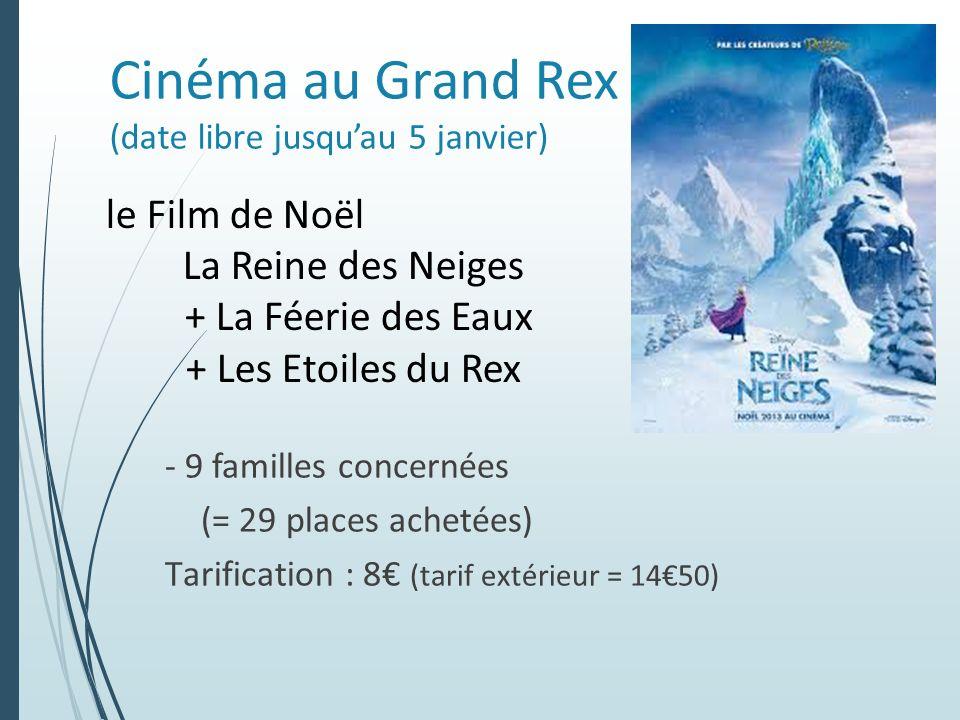 Cinéma au Grand Rex (date libre jusquau 5 janvier) - 9 familles concernées (= 29 places achetées) Tarification : 8 (tarif extérieur = 1450) le Film de