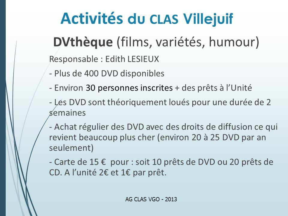 Activités du CLAS Villejuif DVthèque (films, variétés, humour) Responsable : Edith LESIEUX - Plus de 400 DVD disponibles - Environ 30 personnes inscri