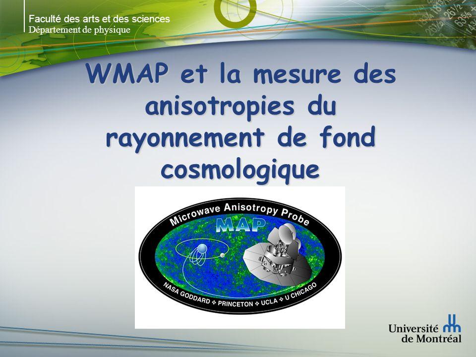 Faculté des arts et des sciences Département de physique WMAP et la mesure des anisotropies du rayonnement de fond cosmologique