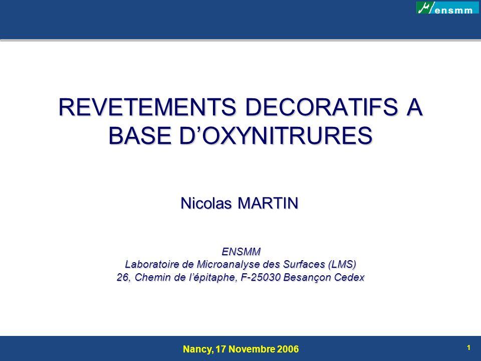 Nancy, 17 Novembre 2006 1 REVETEMENTS DECORATIFS A BASE DOXYNITRURES Nicolas MARTIN ENSMM Laboratoire de Microanalyse des Surfaces (LMS) 26, Chemin de