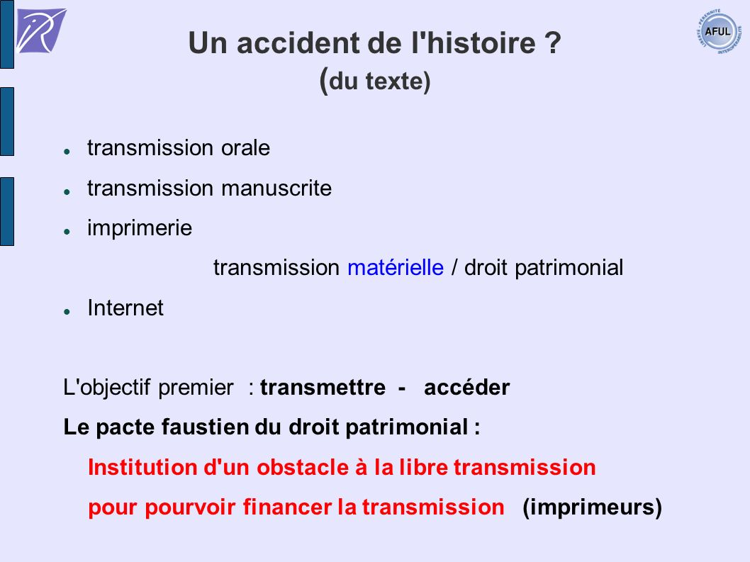 Un accident de l'histoire ? ( du texte) transmission orale transmission manuscrite imprimerie transmission matérielle / droit patrimonial Internet L'o