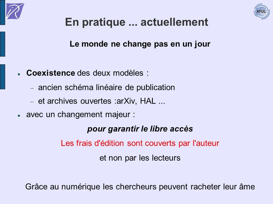 En pratique... actuellement Le monde ne change pas en un jour Coexistence des deux modèles : ancien schéma linéaire de publication et archives ouverte