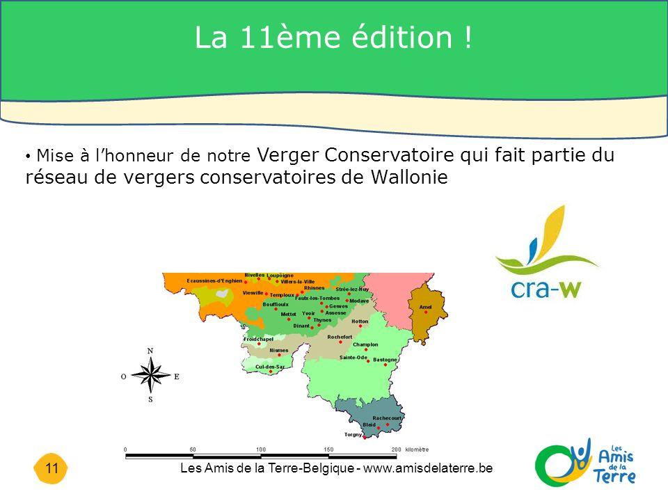 11 Les Amis de la Terre-Belgique - www.amisdelaterre.be Mise à lhonneur de notre Verger Conservatoire qui fait partie du réseau de vergers conservatoires de Wallonie La 11ème édition !