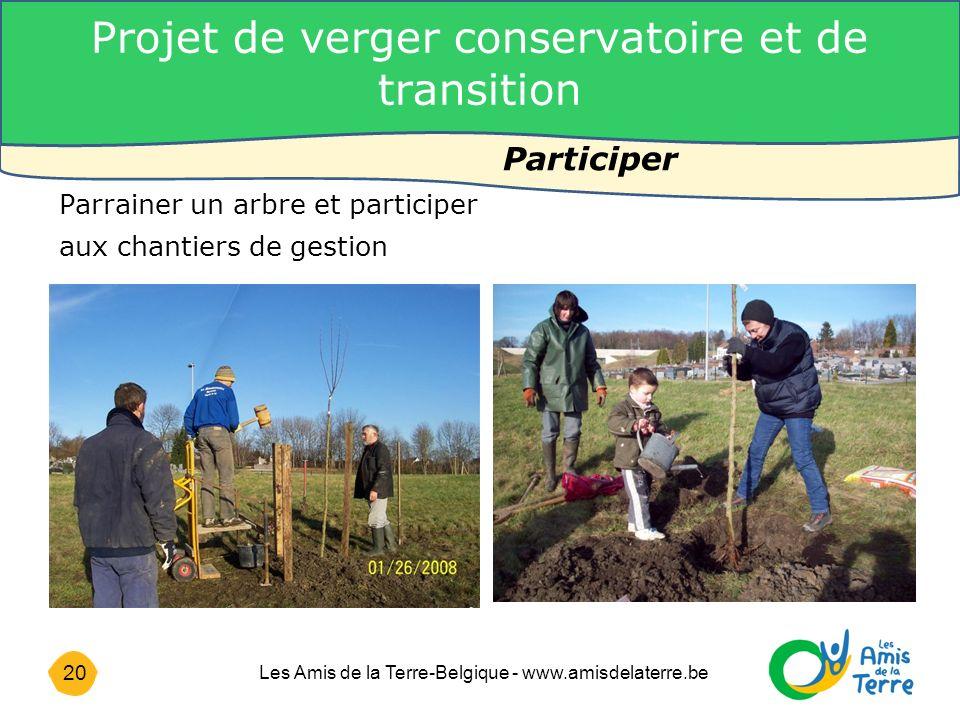 20 Les Amis de la Terre-Belgique - www.amisdelaterre.be Participer Parrainer un arbre et participer aux chantiers de gestion Projet de verger conservatoire et de transition