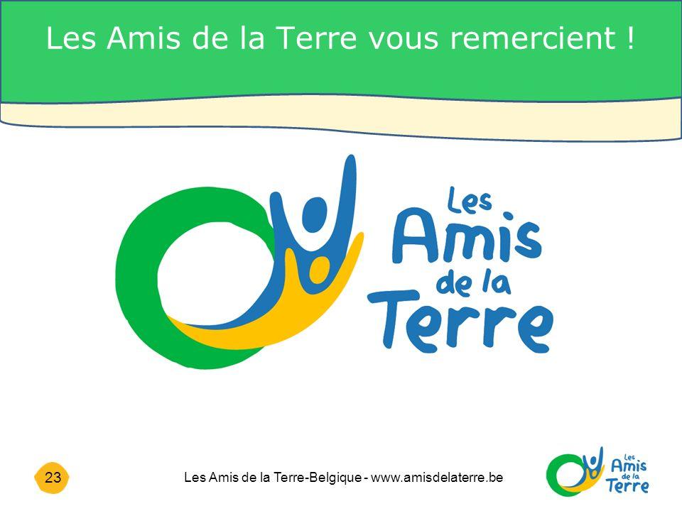 23 Les Amis de la Terre-Belgique - www.amisdelaterre.be Les Amis de la Terre vous remercient !