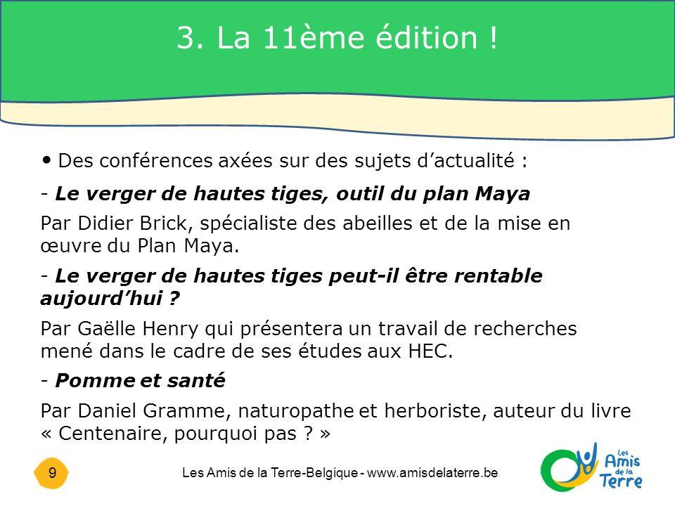10 Les Amis de la Terre-Belgique - www.amisdelaterre.be Vu le succès de l année dernière, nous présentons à nouveau le film « Les origines de la pomme ».