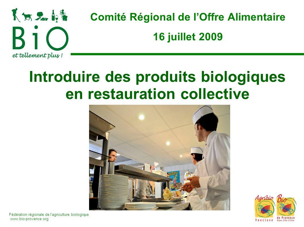 Fédération régionale de l'agriculture biologique www.bio-provence.org Introduire des produits biologiques en restauration collective Comité Régional d