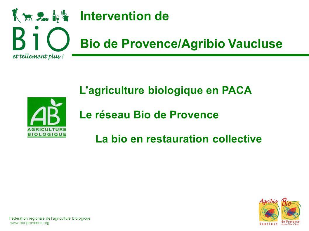 Fédération régionale de l'agriculture biologique www.bio-provence.org Intervention de Bio de Provence/Agribio Vaucluse Lagriculture biologique en PACA