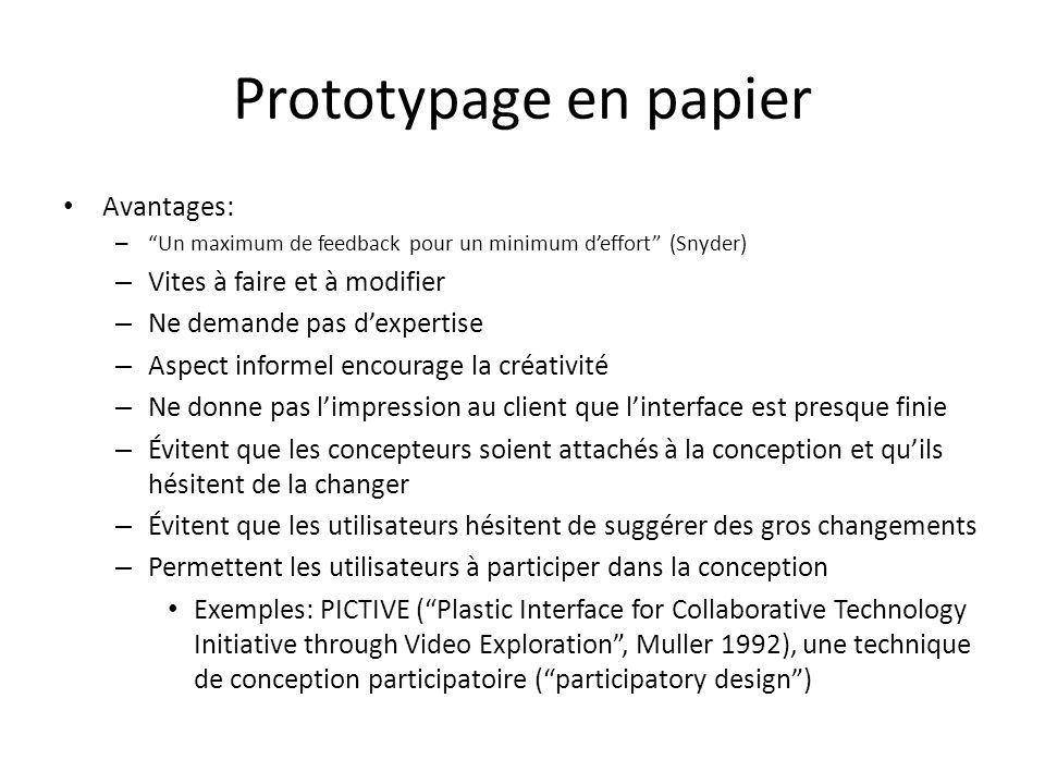 Prototypage en papier Avantages: – Un maximum de feedback pour un minimum deffort (Snyder) – Vites à faire et à modifier – Ne demande pas dexpertise –