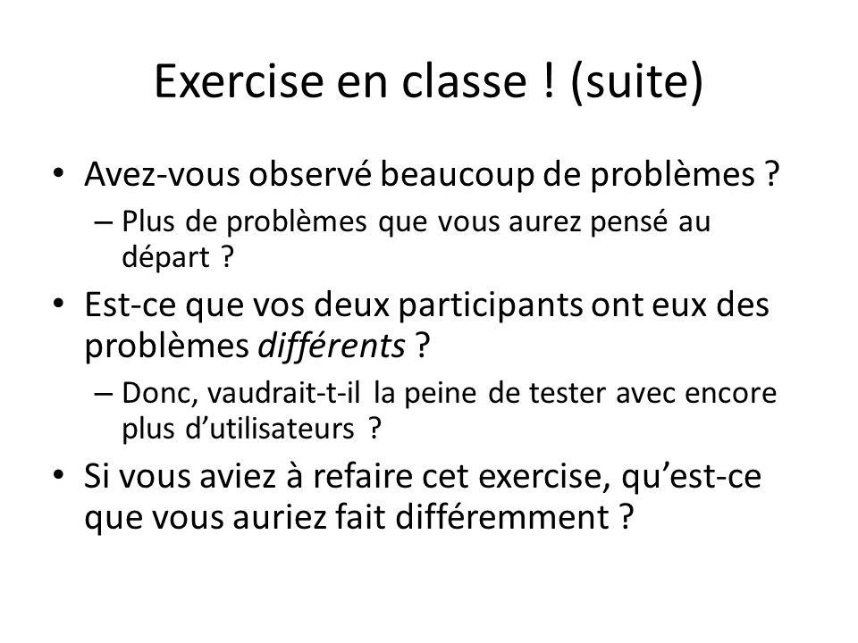 Exercise en classe ! (suite) Avez-vous observé beaucoup de problèmes ? – Plus de problèmes que vous aurez pensé au départ ? Est-ce que vos deux partic