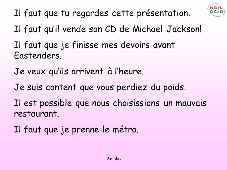 Amélie Il faut que tu regardes cette présentation. Il faut quil vende son CD de Michael Jackson! Il faut que je finisse mes devoirs avant Eastenders.