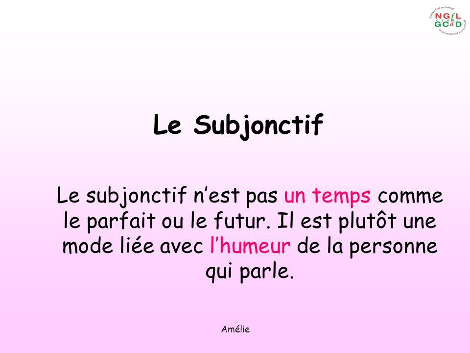 Amélie Le Subjonctif Le subjonctif nest pas un temps comme le parfait ou le futur. Il est plutôt une mode liée avec lhumeur de la personne qui parle.