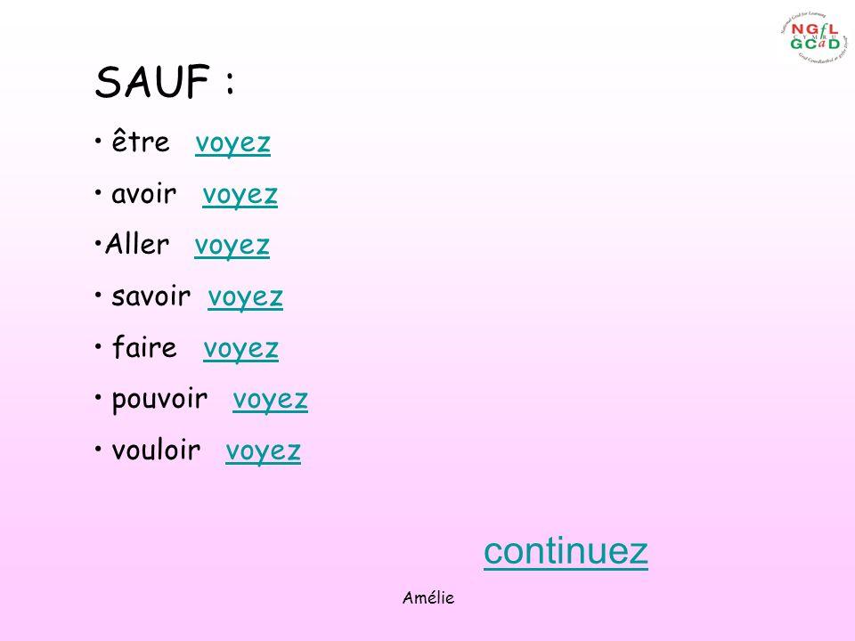 Amélie SAUF : être voyezvoyez avoir voyezvoyez Aller voyezvoyez savoir voyezvoyez faire voyezvoyez pouvoir voyezvoyez vouloir voyezvoyez continuez