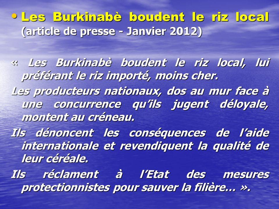 Les Burkinabè boudent le riz local (article de presse - Janvier 2012) Les Burkinabè boudent le riz local (article de presse - Janvier 2012) « Les Burkinabè boudent le riz local, lui préférant le riz importé, moins cher.