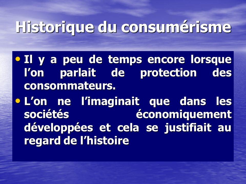 Historique du consumérisme Il y a peu de temps encore lorsque lon parlait de protection des consommateurs.