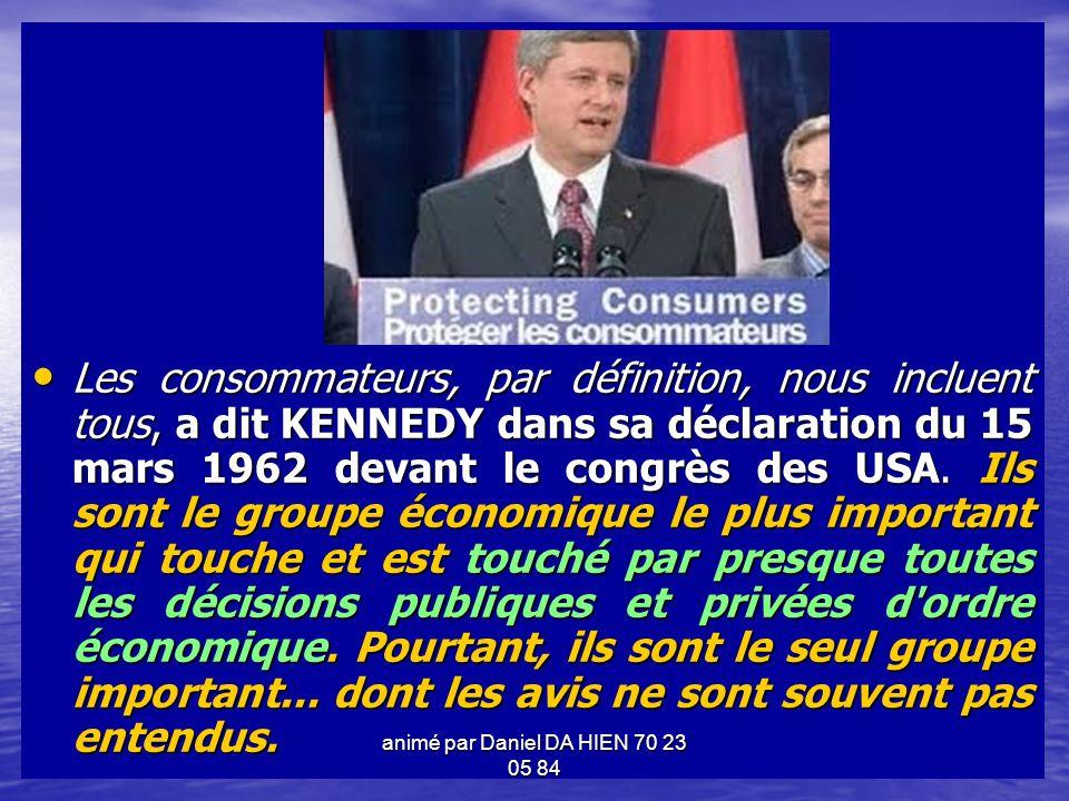 Les consommateurs, par définition, nous incluent tous, a dit KENNEDY dans sa déclaration du 15 mars 1962 devant le congrès des USA.