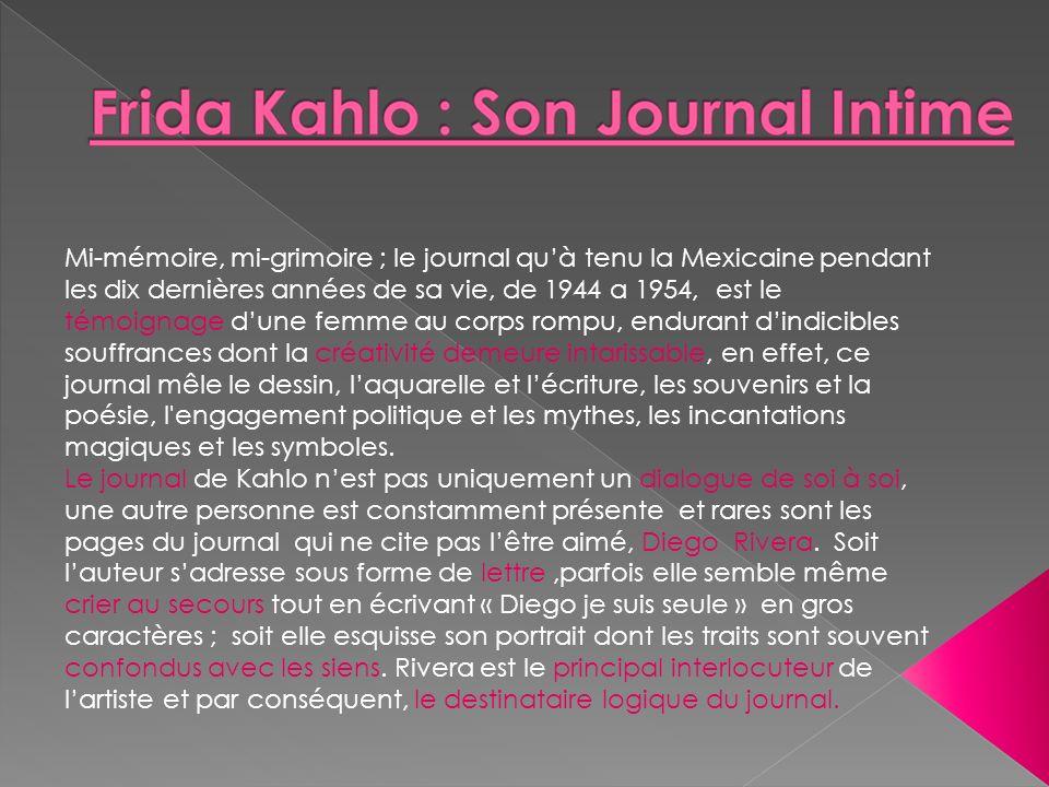 Mi-mémoire, mi-grimoire ; le journal quà tenu la Mexicaine pendant les dix dernières années de sa vie, de 1944 a 1954, est le témoignage dune femme au