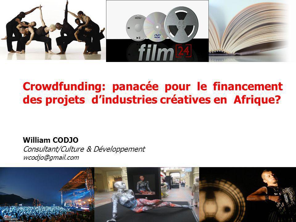 1 Crowdfunding: panacée pour le financement des projets dindustries créatives en Afrique? William CODJO Consultant/Culture & Développement wcodjo@gmai