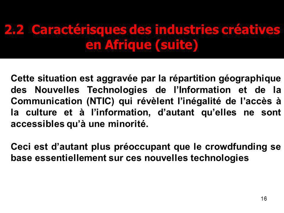 16 2.2 Caractérisques des industries créatives en Afrique (suite) Cette situation est aggravée par la répartition géographique des Nouvelles Technolog