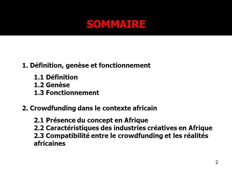 2 SOMMAIRE 1. Définition, genèse et fonctionnement 1.1 Définition 1.2 Genèse 1.3 Fonctionnement 2. Crowdfunding dans le contexte africain 2.1 Présence