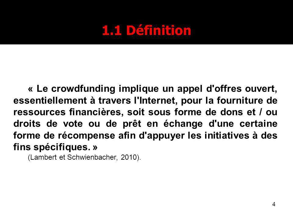 4 1.1 Définition « Le crowdfunding implique un appel d'offres ouvert, essentiellement à travers l'Internet, pour la fourniture de ressources financièr
