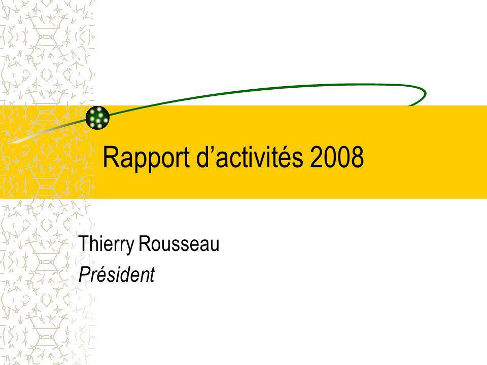 Rapport dactivités 2008 Thierry Rousseau Président