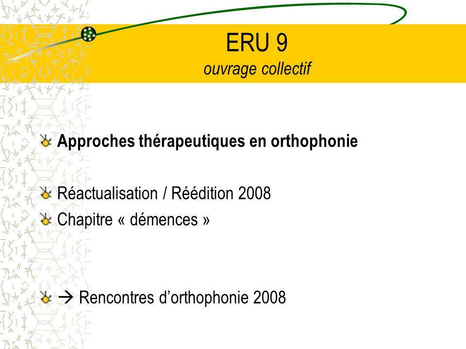 ERU 9 ouvrage collectif Approches thérapeutiques en orthophonie Réactualisation / Réédition 2008 Chapitre « démences » Rencontres dorthophonie 2008