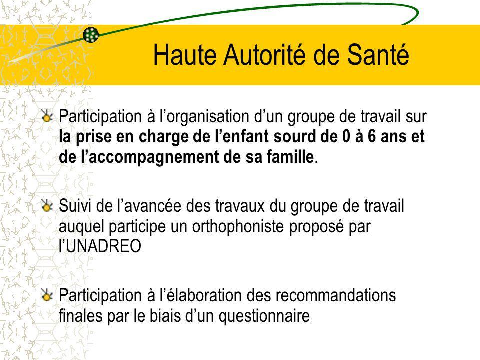 Haute Autorité de Santé Participation à lorganisation dun groupe de travail sur la prise en charge de lenfant sourd de 0 à 6 ans et de laccompagnement de sa famille.