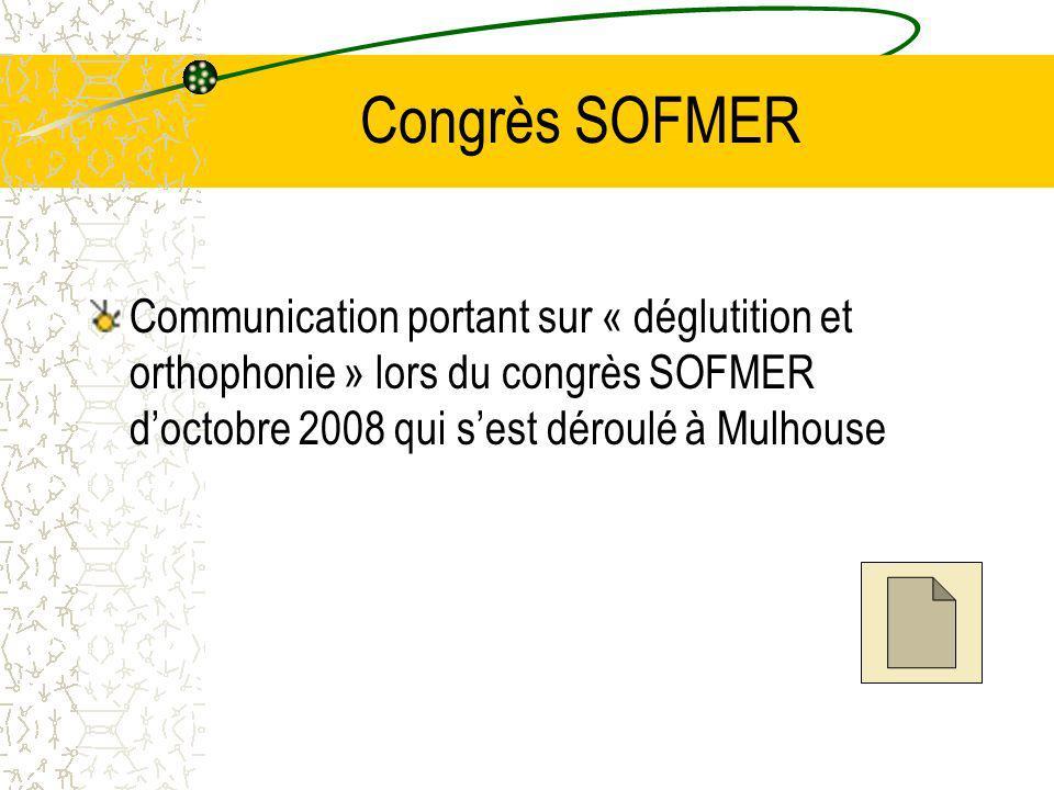 Congrès SOFMER Communication portant sur « déglutition et orthophonie » lors du congrès SOFMER doctobre 2008 qui sest déroulé à Mulhouse