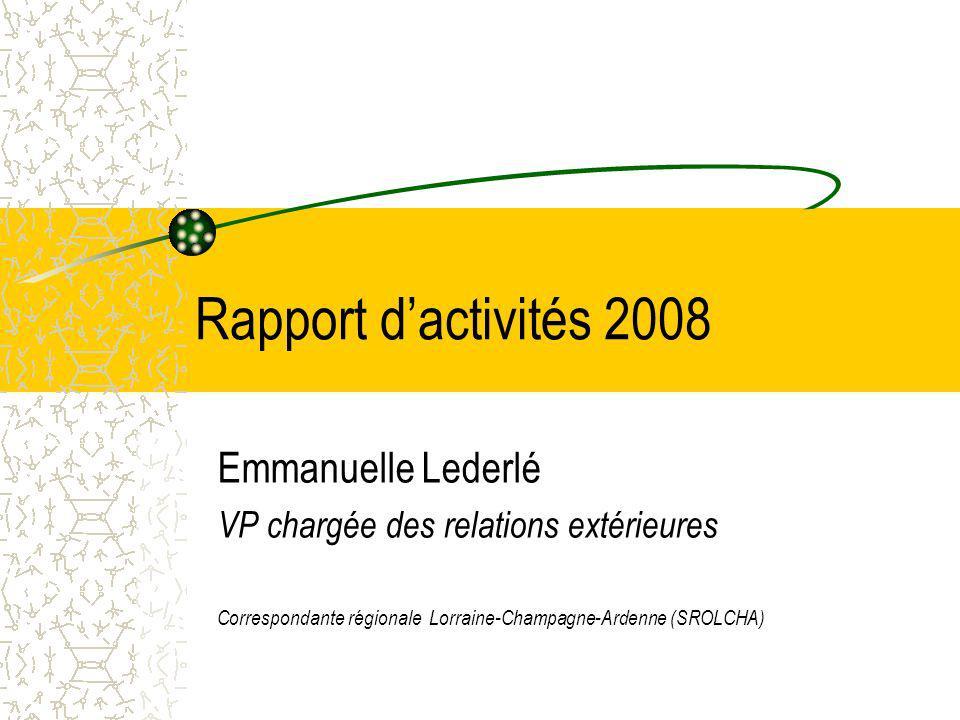 Rapport dactivités 2008 Emmanuelle Lederlé VP chargée des relations extérieures Correspondante régionale Lorraine-Champagne-Ardenne (SROLCHA)