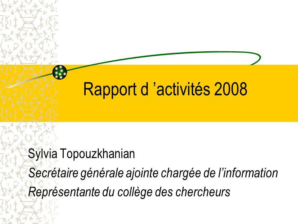 Rapport d activités 2008 Sylvia Topouzkhanian Secrétaire générale ajointe chargée de linformation Représentante du collège des chercheurs