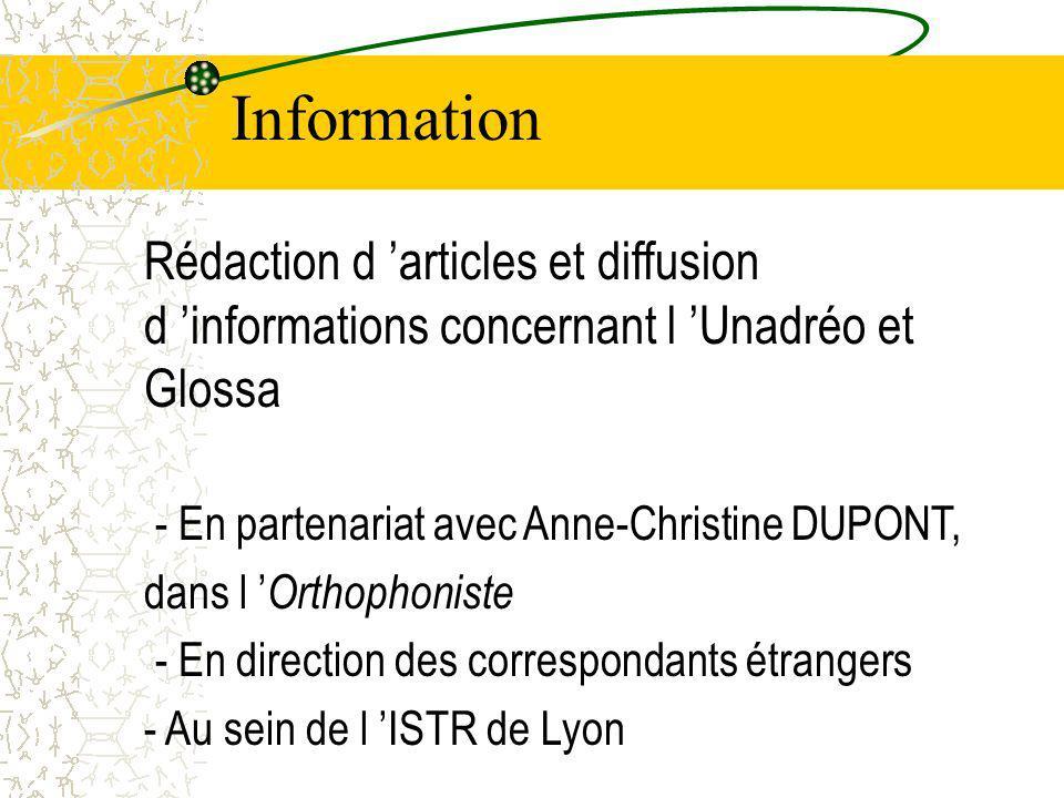 Rédaction d articles et diffusion d informations concernant l Unadréo et Glossa - En partenariat avec Anne-Christine DUPONT, dans l Orthophoniste - En direction des correspondants étrangers - Au sein de l ISTR de Lyon Information
