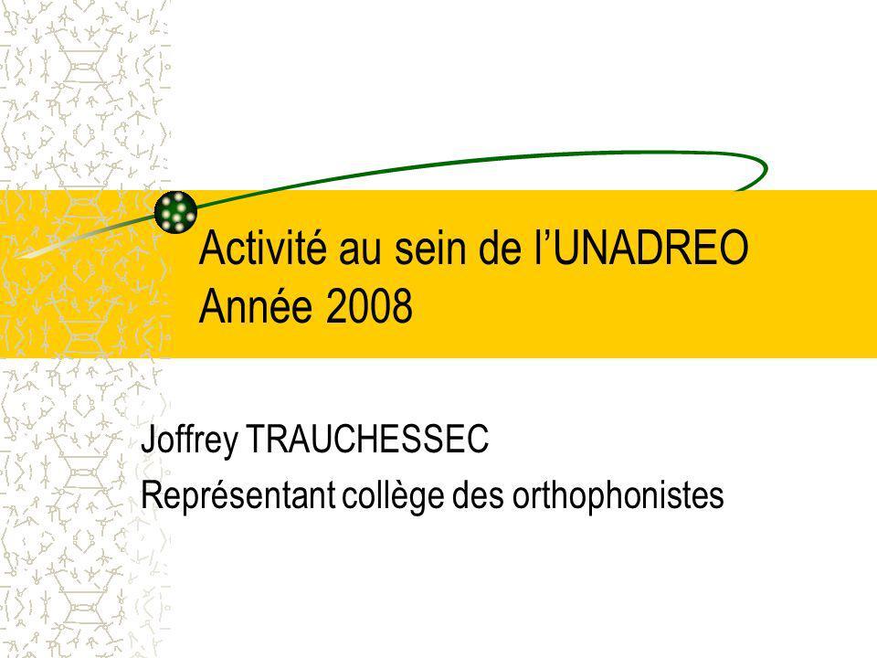Activité au sein de lUNADREO Année 2008 Joffrey TRAUCHESSEC Représentant collège des orthophonistes