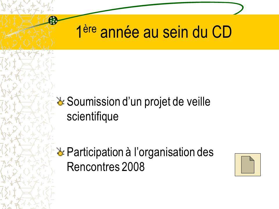 1 ère année au sein du CD Soumission dun projet de veille scientifique Participation à lorganisation des Rencontres 2008