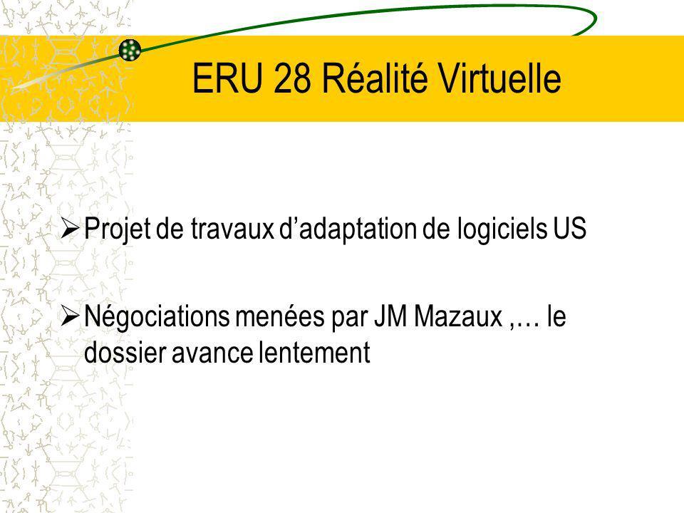ERU 28 Réalité Virtuelle Projet de travaux dadaptation de logiciels US Négociations menées par JM Mazaux,… le dossier avance lentement