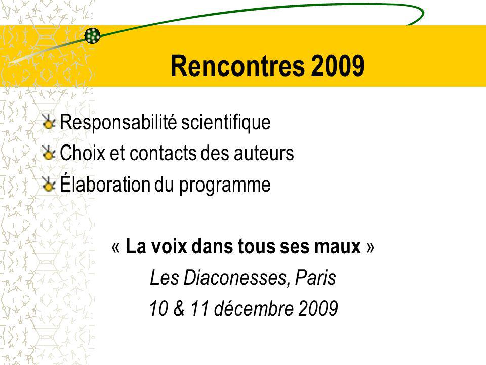 Rencontres 2009 Responsabilité scientifique Choix et contacts des auteurs Élaboration du programme « La voix dans tous ses maux » Les Diaconesses, Paris 10 & 11 décembre 2009