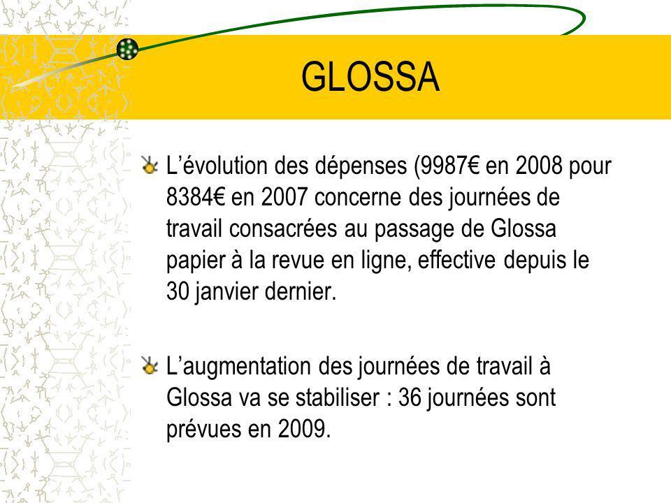 GLOSSA Lévolution des dépenses (9987 en 2008 pour 8384 en 2007 concerne des journées de travail consacrées au passage de Glossa papier à la revue en ligne, effective depuis le 30 janvier dernier.