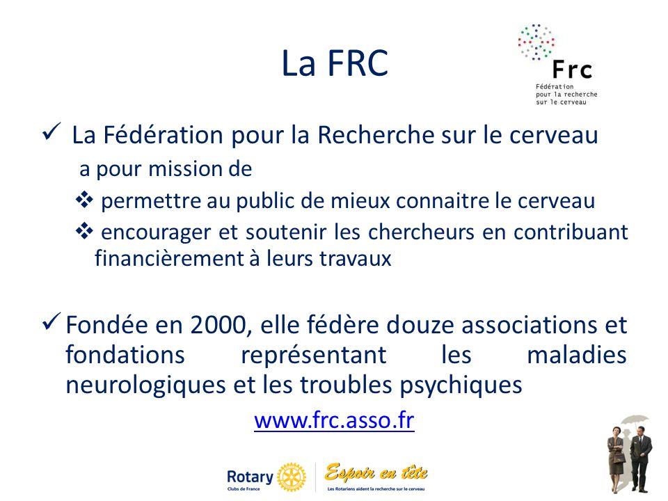 La FRC La Fédération pour la Recherche sur le cerveau a pour mission de permettre au public de mieux connaitre le cerveau encourager et soutenir les chercheurs en contribuant financièrement à leurs travaux Fondée en 2000, elle fédère douze associations et fondations représentant les maladies neurologiques et les troubles psychiques www.frc.asso.fr