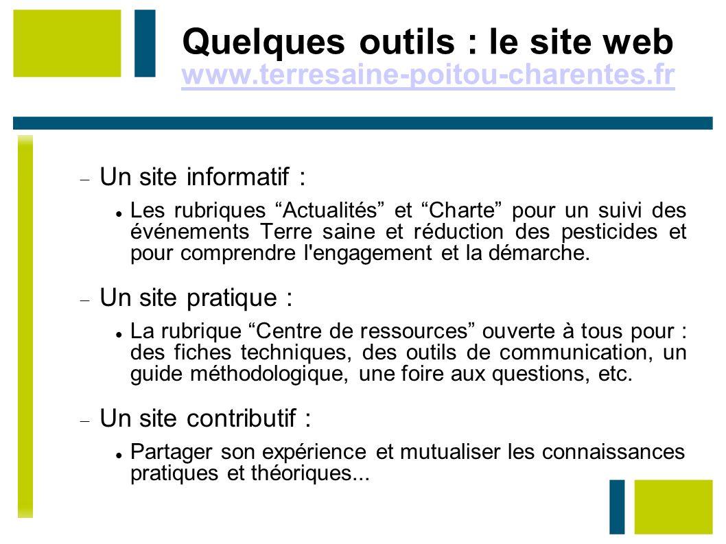 Quelques outils : le site web www.terresaine-poitou-charentes.fr www.terresaine-poitou-charentes.fr Un site informatif : Les rubriques Actualités et C