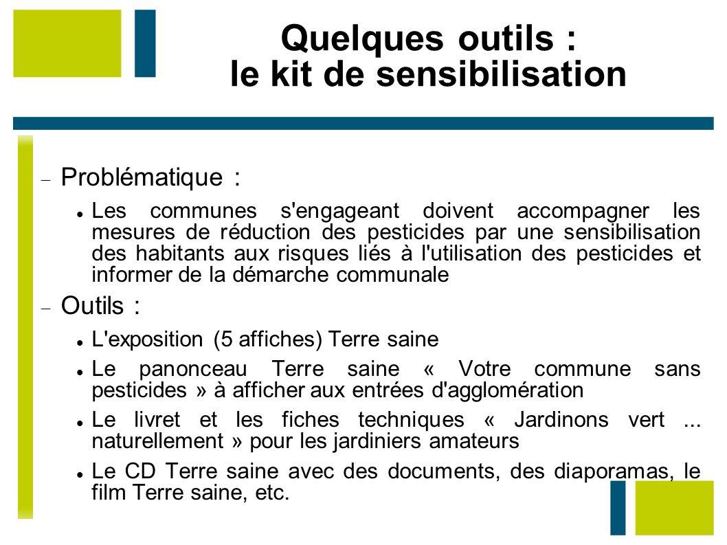 Quelques outils : le kit de sensibilisation Problématique : Les communes s'engageant doivent accompagner les mesures de réduction des pesticides par u
