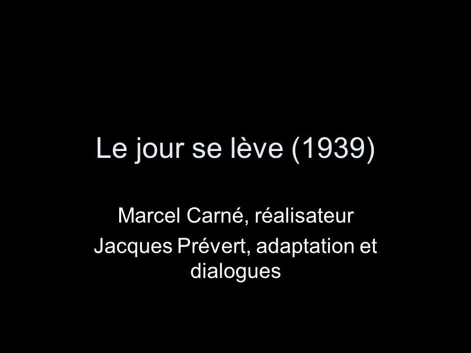 Le jour se lève (1939) Marcel Carné, réalisateur Jacques Prévert, adaptation et dialogues
