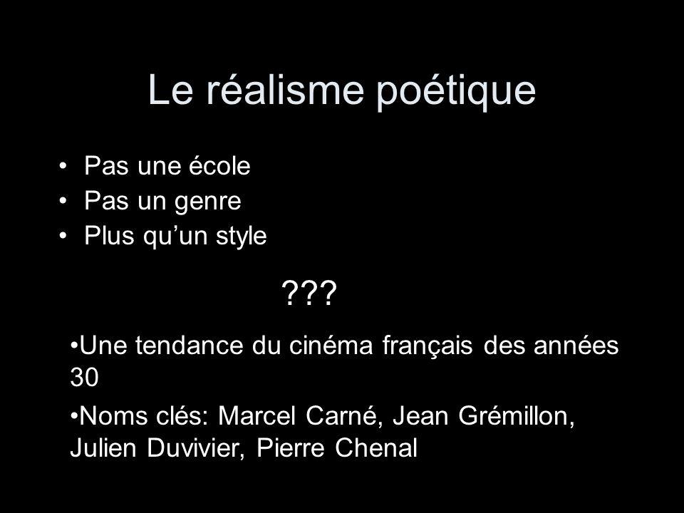 Le réalisme poétique Pas une école Pas un genre Plus quun style ??? Une tendance du cinéma français des années 30 Noms clés: Marcel Carné, Jean Grémil