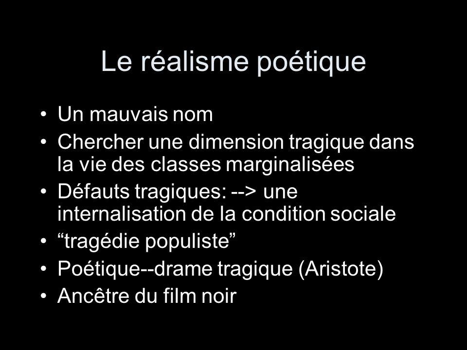 Le réalisme poétique Un mauvais nom Chercher une dimension tragique dans la vie des classes marginalisées Défauts tragiques: --> une internalisation d